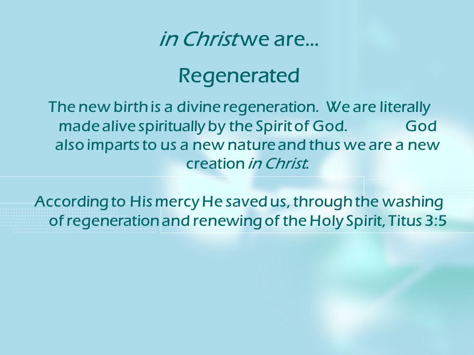 in Christ we are… Regenerated