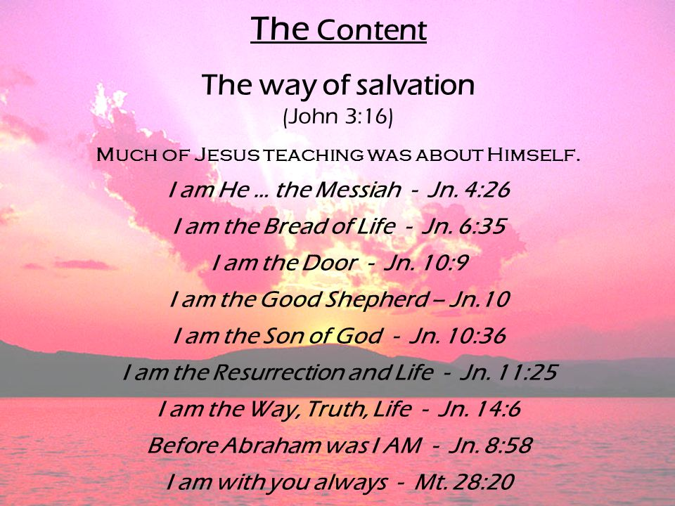 The Content The way of salvation (John 3:16)