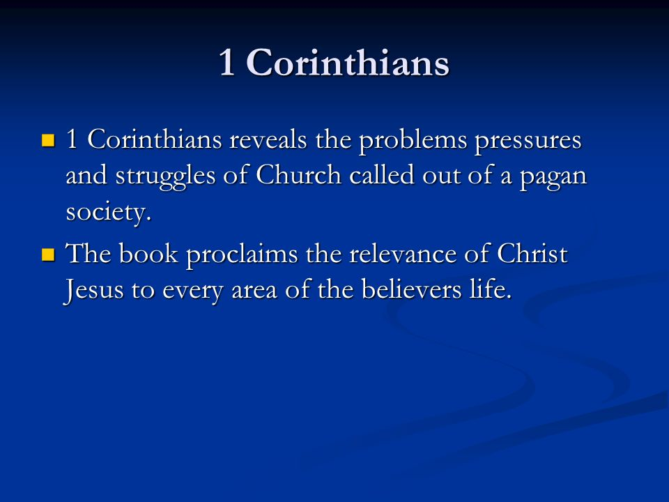 1 Corinthians 1 Corinthians reveals the problems pressures and struggles of Church called out of a pagan society.
