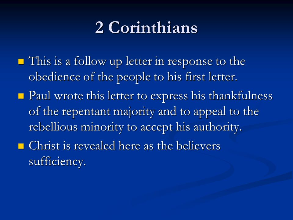 2 Corinthians This is a follow up letter in response to the obedience of the people to his first letter.