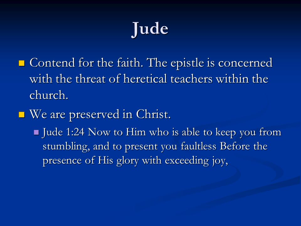 Jude Contend for the faith. The epistle is concerned with the threat of heretical teachers within the church.