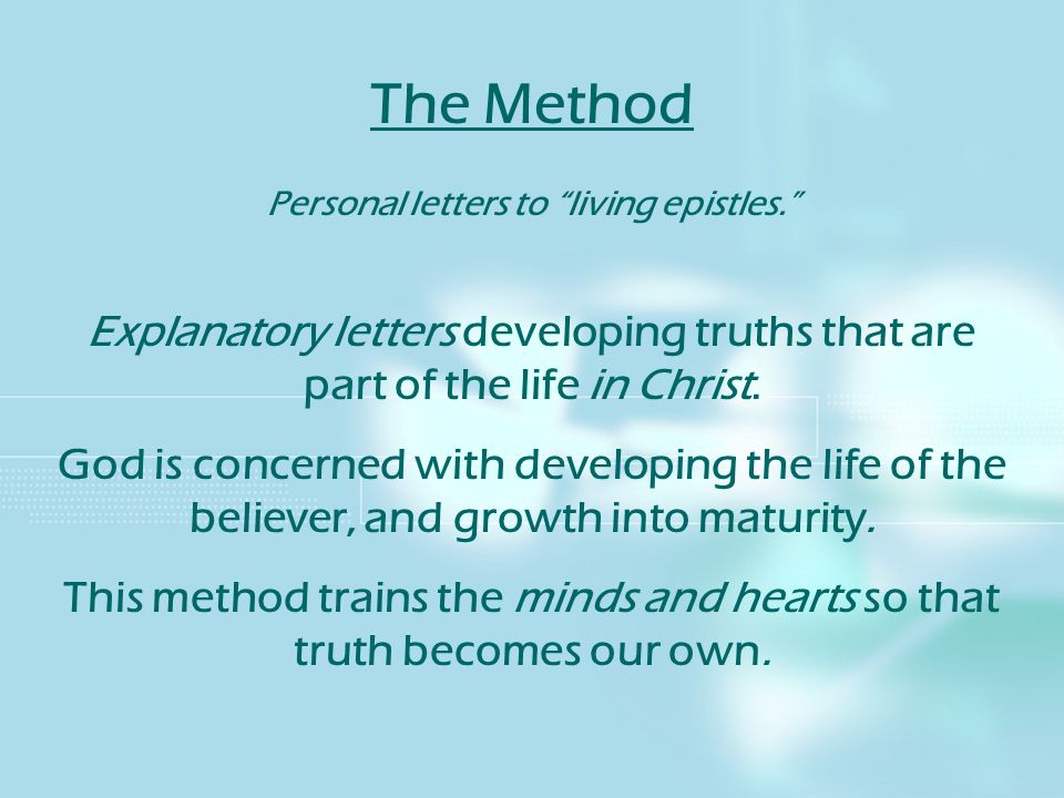 The Method Personal letters to living epistles. Explanatory letters developing truths that are part of the life in Christ.