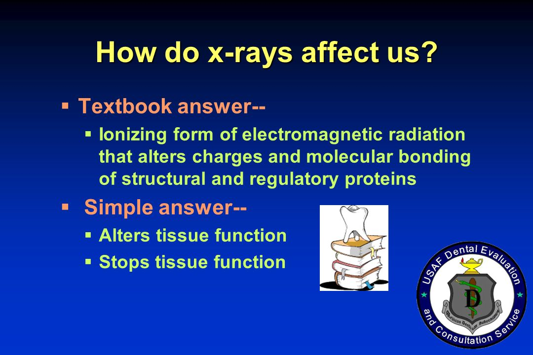 How do x-rays affect us Textbook answer-- Simple answer--
