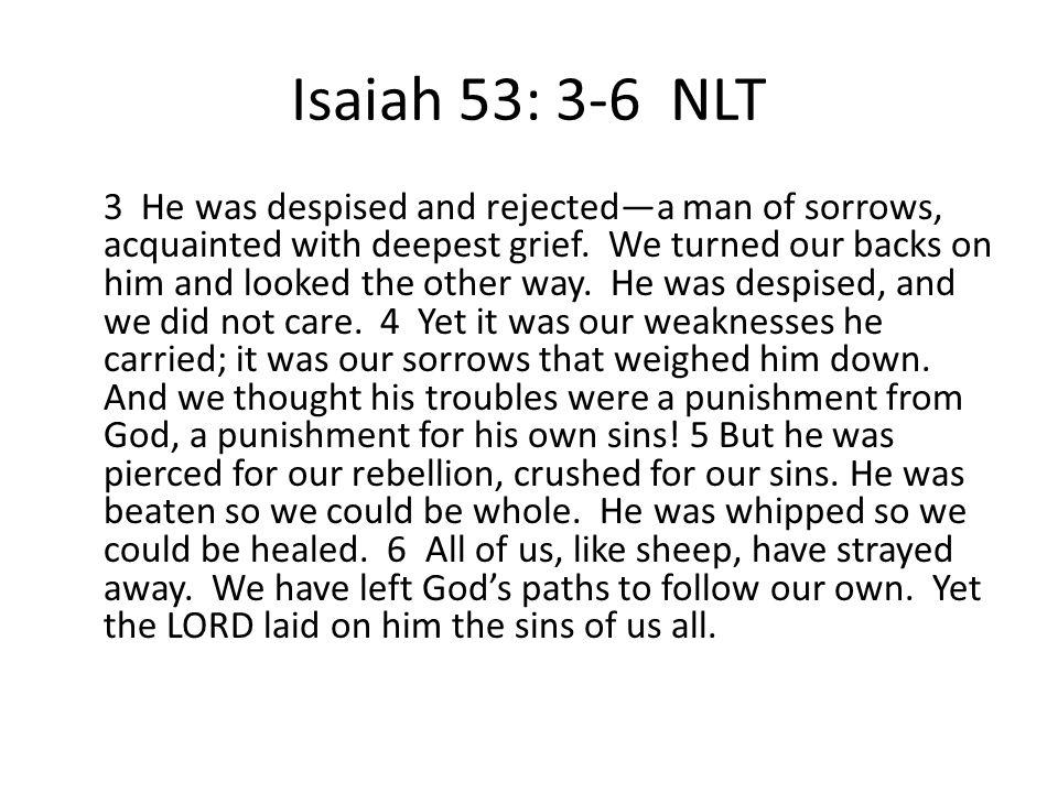 Isaiah 53: 3-6 NLT