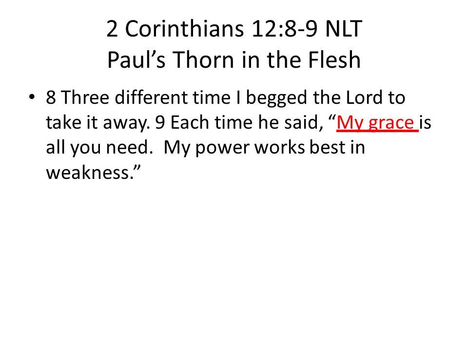 2 Corinthians 12:8-9 NLT Paul's Thorn in the Flesh