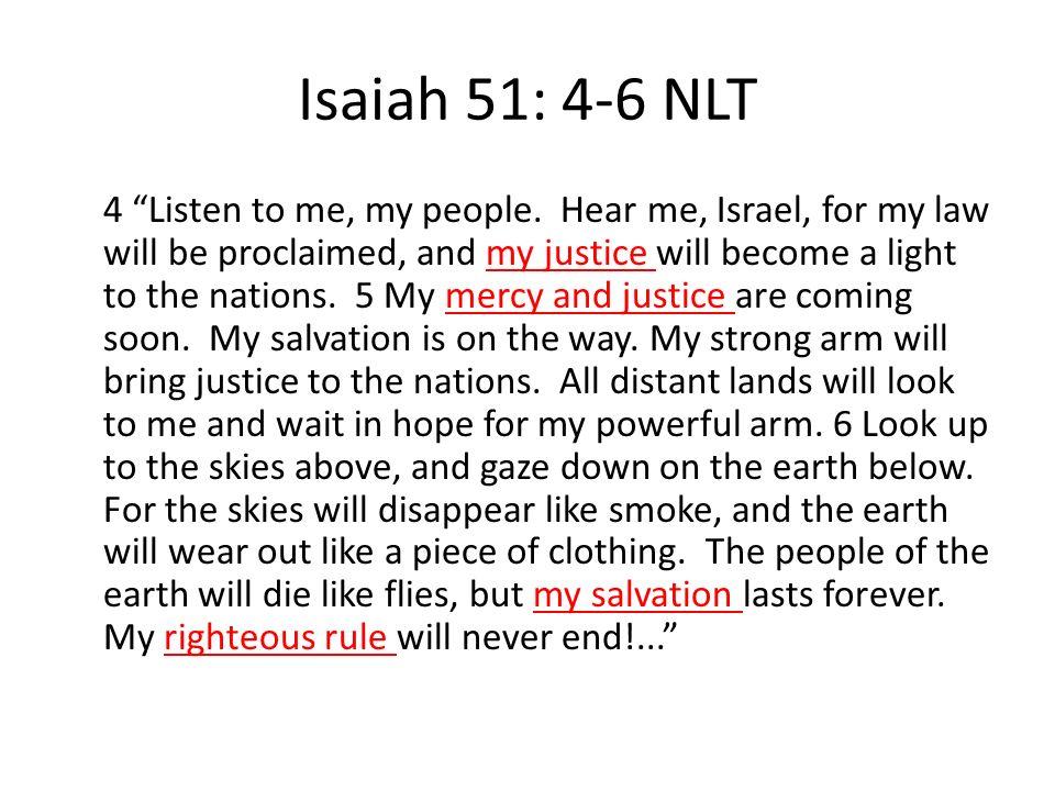 Isaiah 51: 4-6 NLT