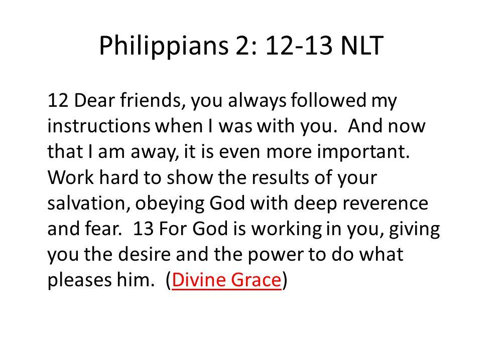 Philippians 2: 12-13 NLT