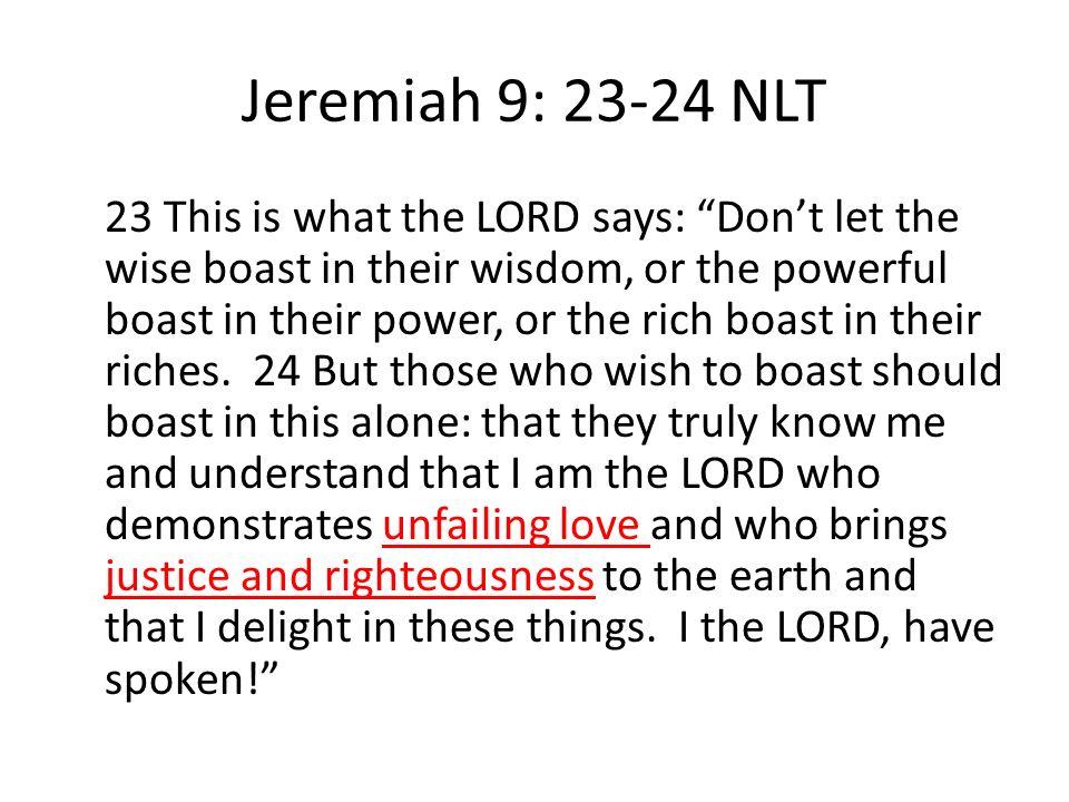 Jeremiah 9: 23-24 NLT
