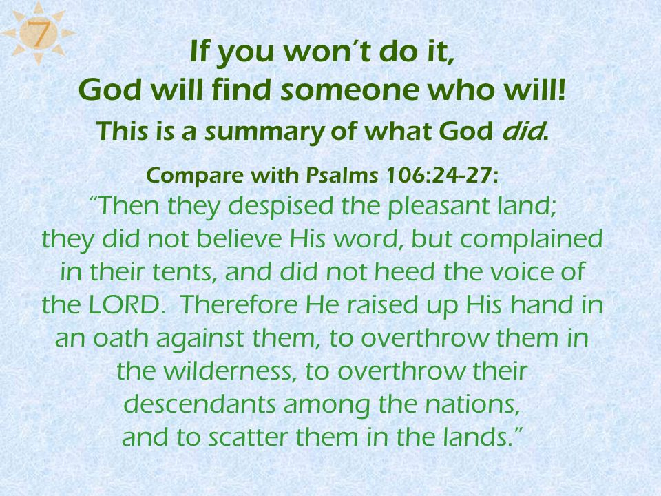 7 If you won't do it, God will find someone who will!