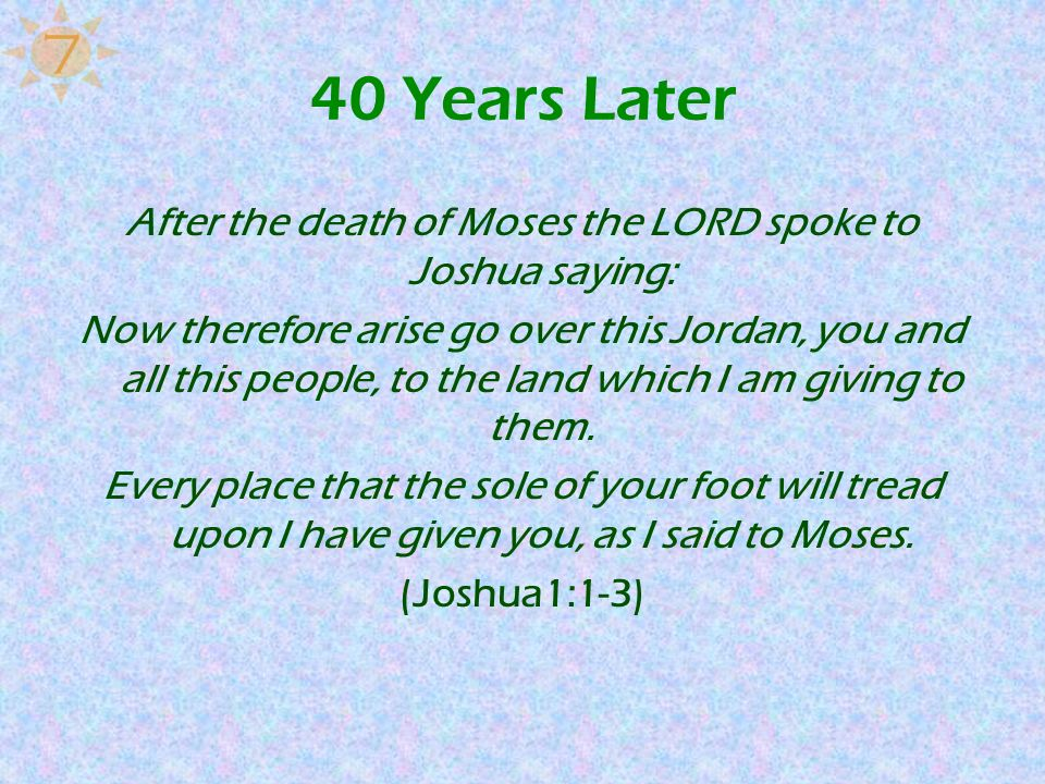 After the death of Moses the LORD spoke to Joshua saying: