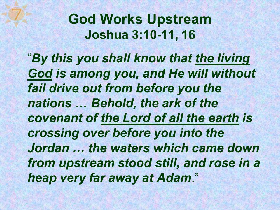 God Works Upstream Joshua 3:10-11, 16