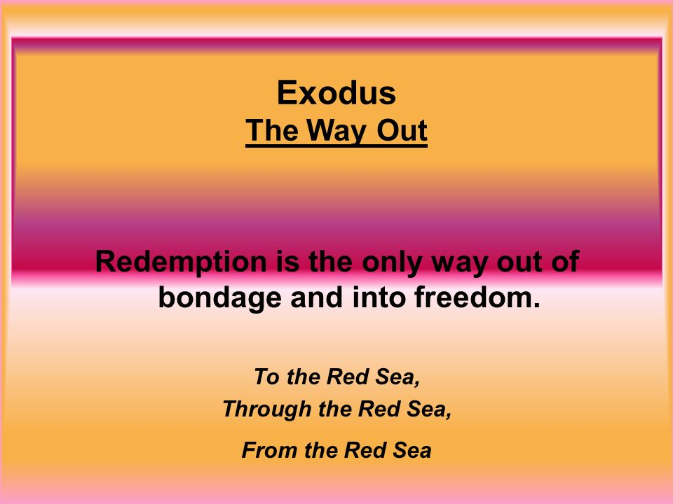 Redemption is the only way out of bondage and into freedom.