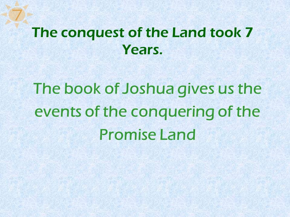 The conquest of the Land took 7 Years.