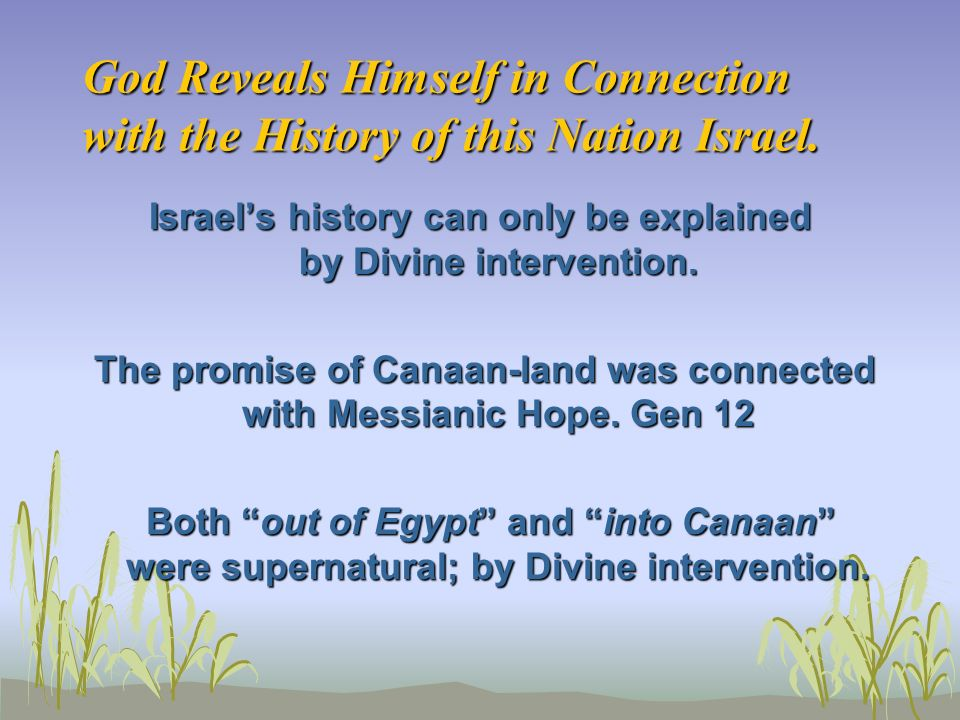 God Reveals Himself in Connection with the History of this Nation Israel.