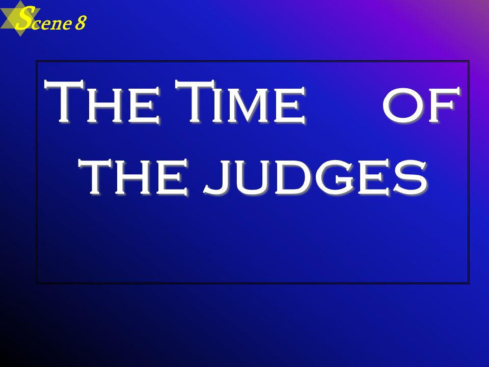 Scene 8 The Time of the judges