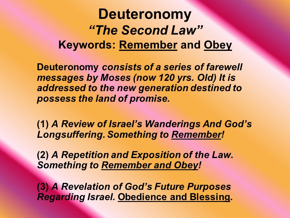 Deuteronomy The Second Law Keywords: Remember and Obey