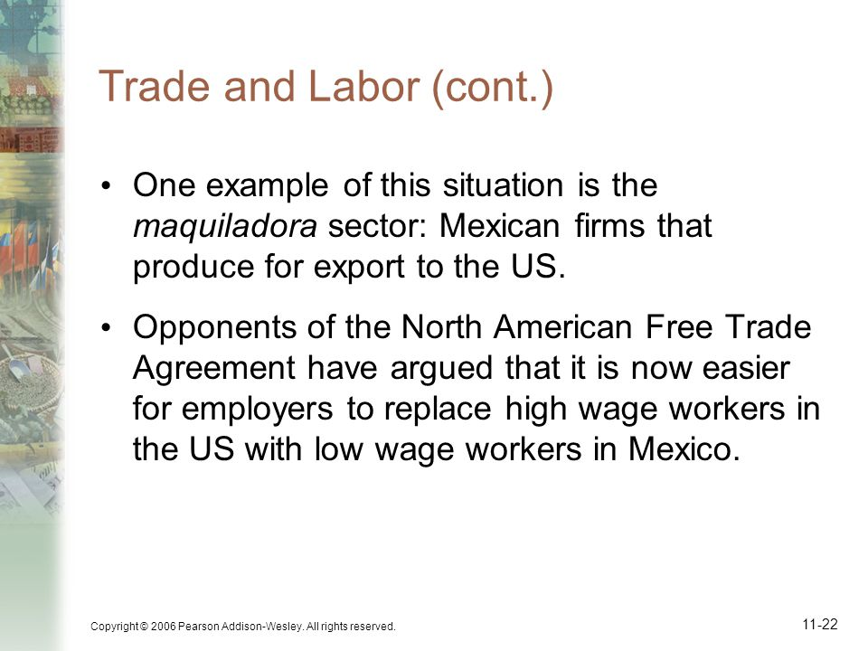 Trade and Labor (cont.) One example of this situation is the maquiladora sector: Mexican firms that produce for export to the US.
