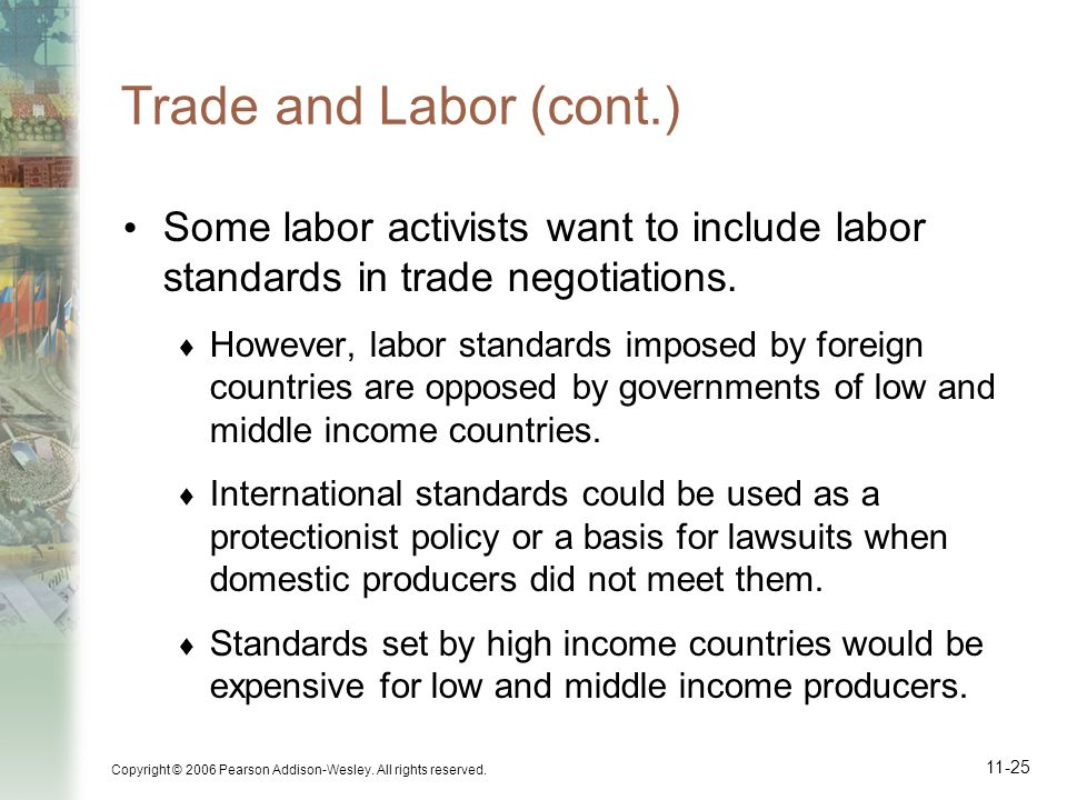 Trade and Labor (cont.) Some labor activists want to include labor standards in trade negotiations.
