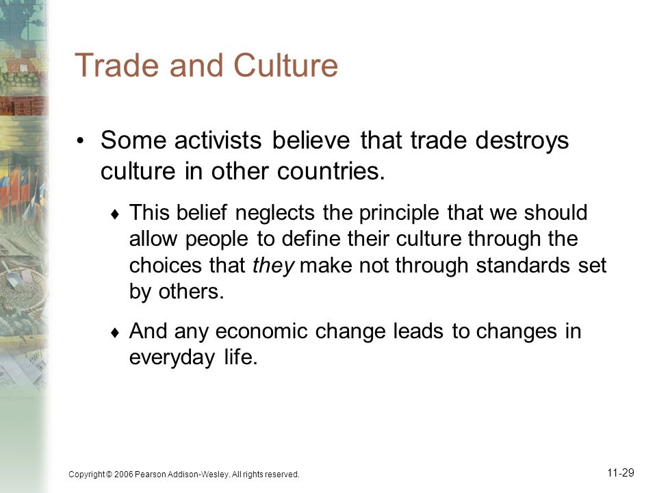 Trade and Culture Some activists believe that trade destroys culture in other countries.