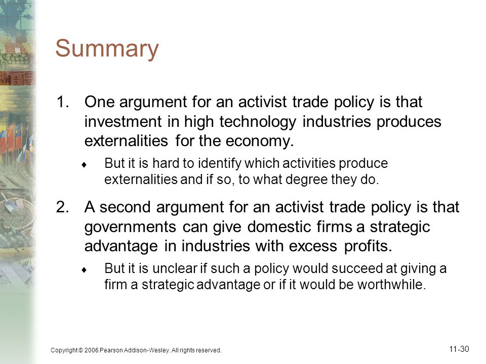 Summary One argument for an activist trade policy is that investment in high technology industries produces externalities for the economy.