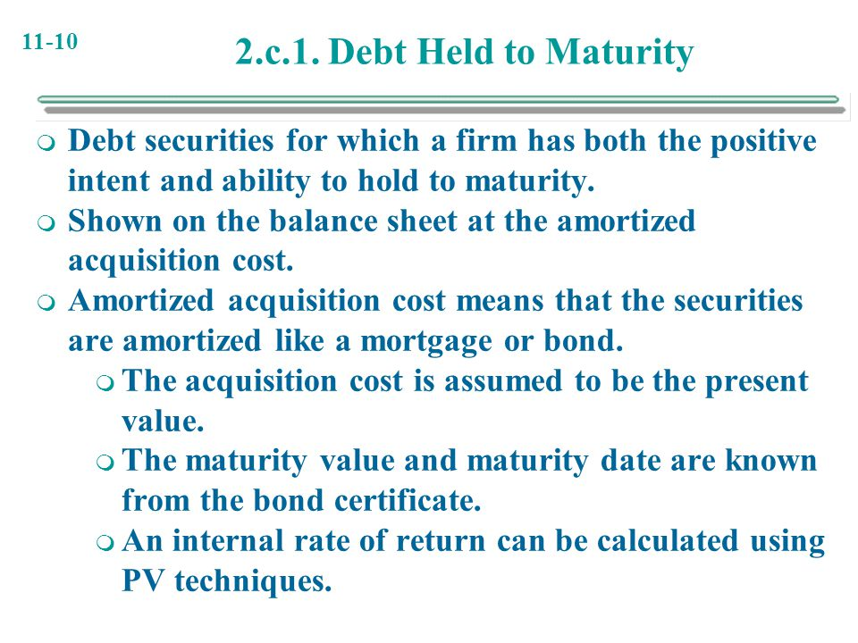 2.c.1. Debt Held to Maturity Debt securities for which a firm has both the positive intent and ability to hold to maturity.