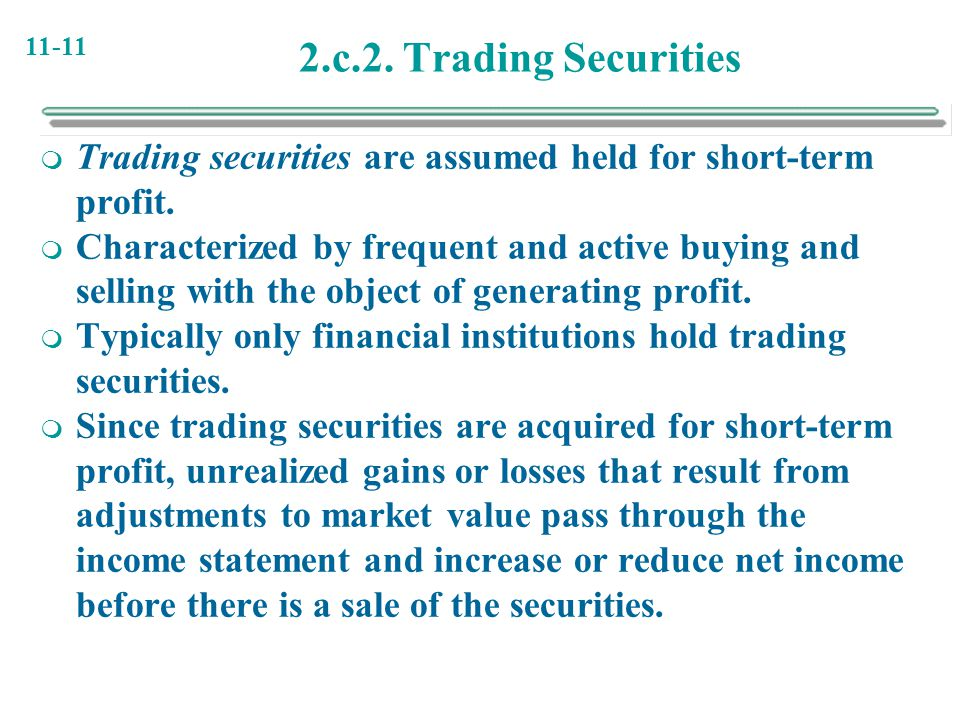 2.c.2. Trading Securities Trading securities are assumed held for short-term profit.