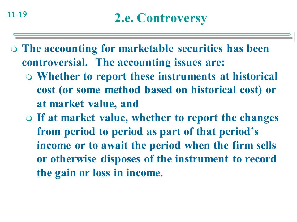 2.e. Controversy The accounting for marketable securities has been controversial. The accounting issues are: