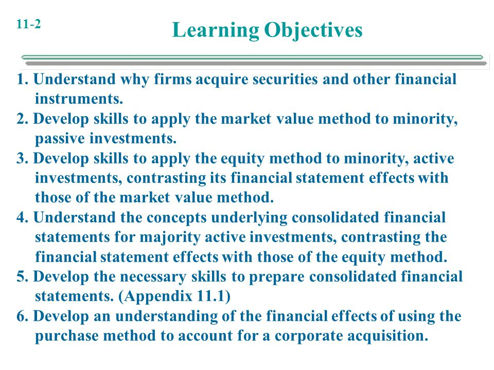 Learning Objectives 1. Understand why firms acquire securities and other financial instruments.