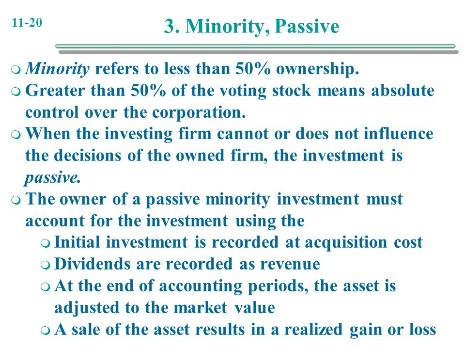 3. Minority, Passive Minority refers to less than 50% ownership.