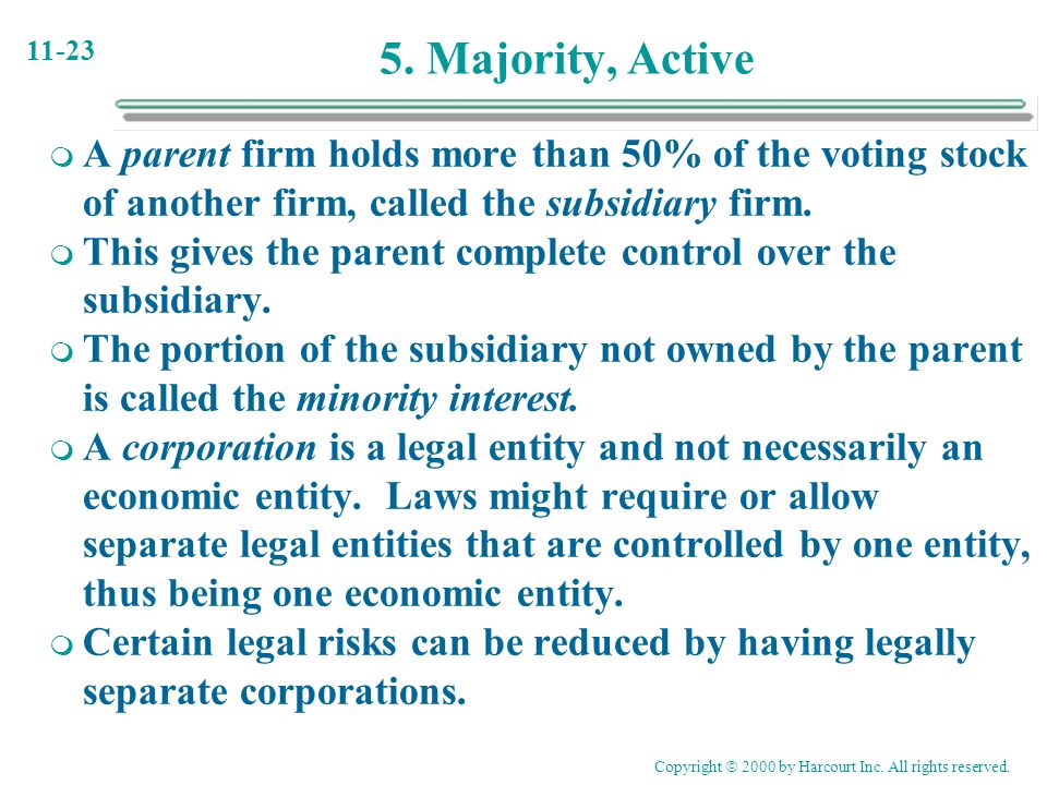 5. Majority, Active A parent firm holds more than 50% of the voting stock of another firm, called the subsidiary firm.