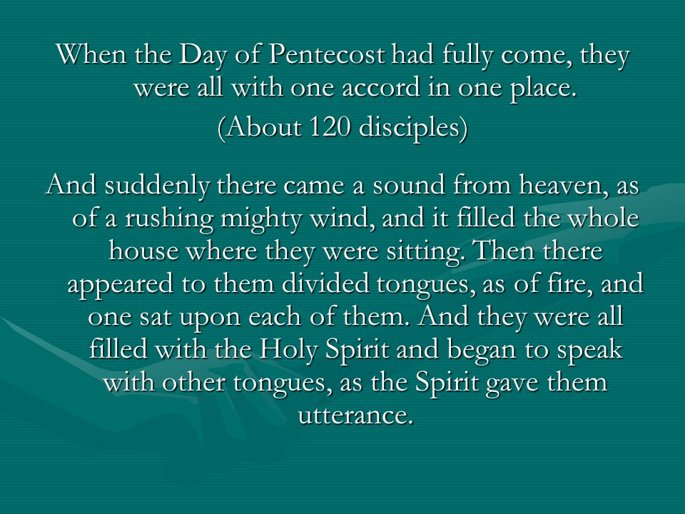 When the Day of Pentecost had fully come, they were all with one accord in one place.
