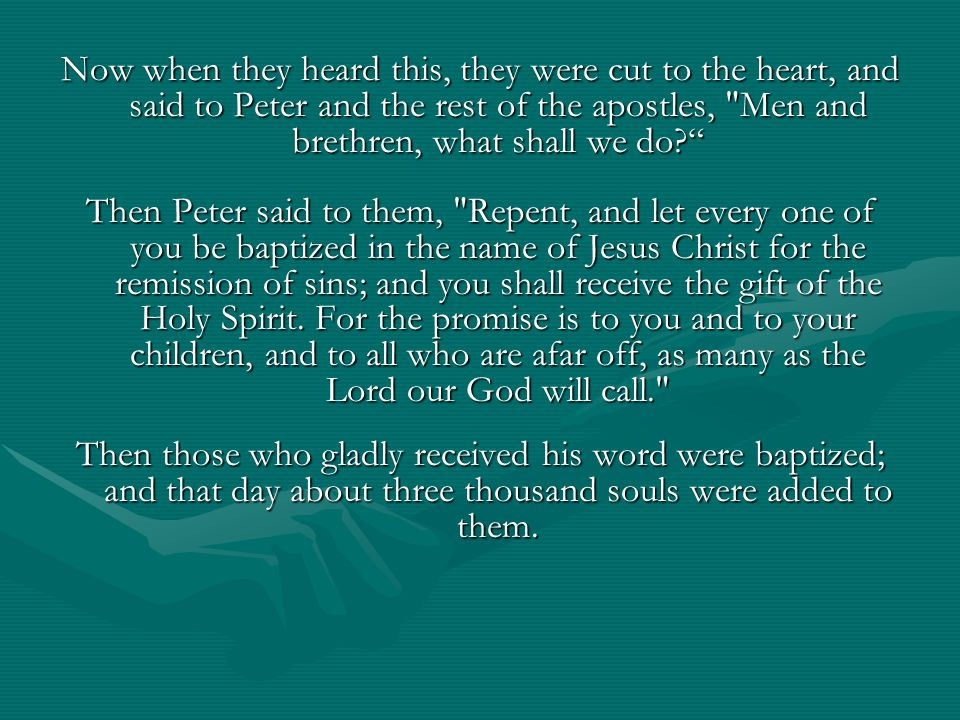 Now when they heard this, they were cut to the heart, and said to Peter and the rest of the apostles, Men and brethren, what shall we do
