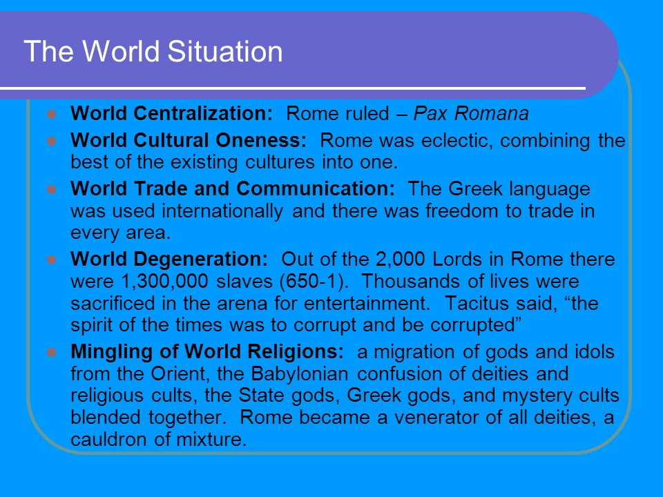 The World Situation World Centralization: Rome ruled – Pax Romana