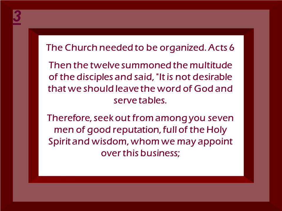 The Church needed to be organized. Acts 6