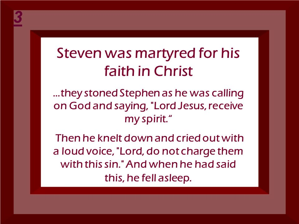Steven was martyred for his faith in Christ