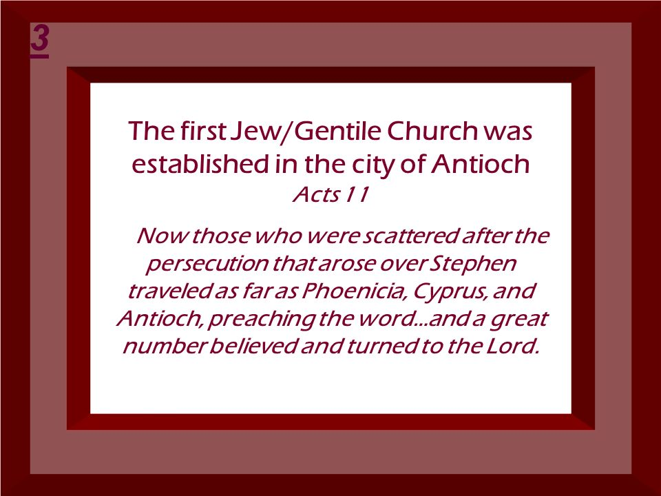 3 The first Jew/Gentile Church was established in the city of Antioch Acts 11.