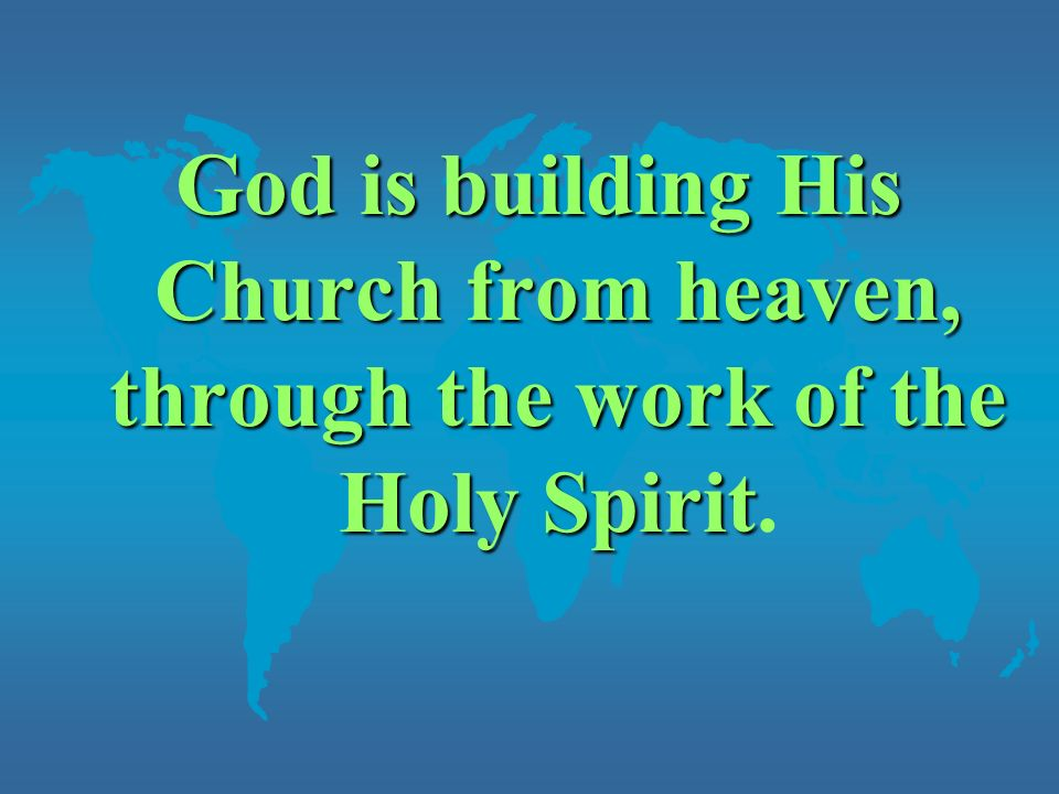 God is building His Church from heaven, through the work of the Holy Spirit.