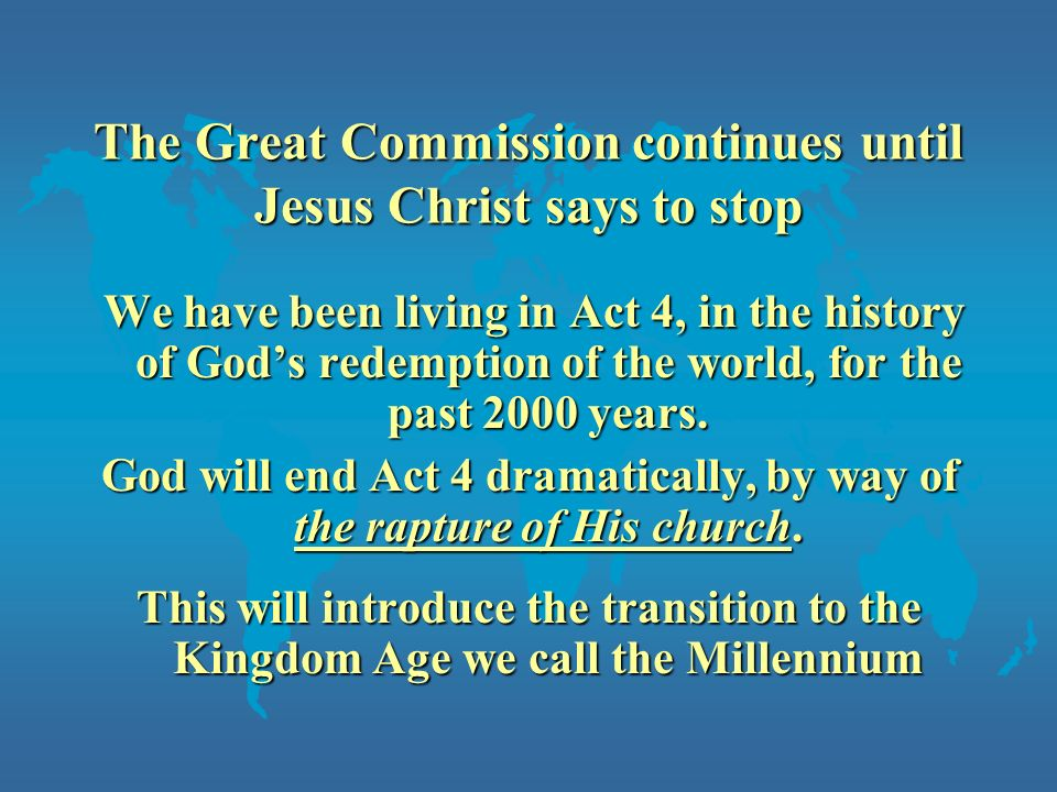 The Great Commission continues until Jesus Christ says to stop