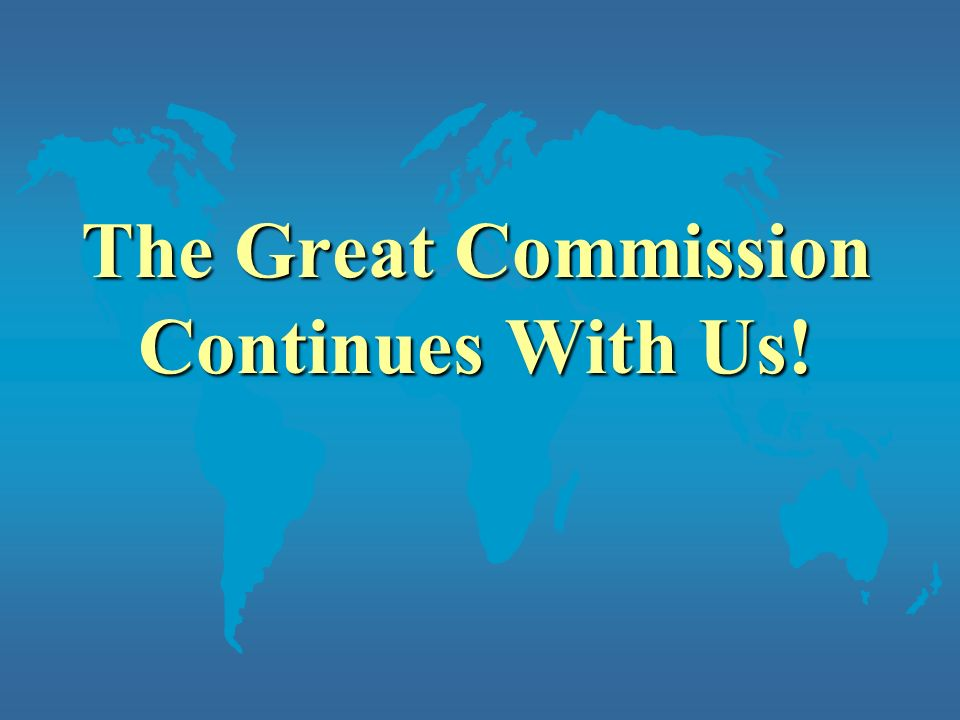 The Great Commission Continues With Us!