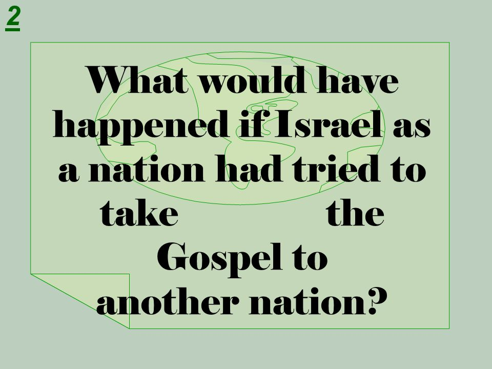 2 What would have happened if Israel as a nation had tried to take the Gospel to another nation