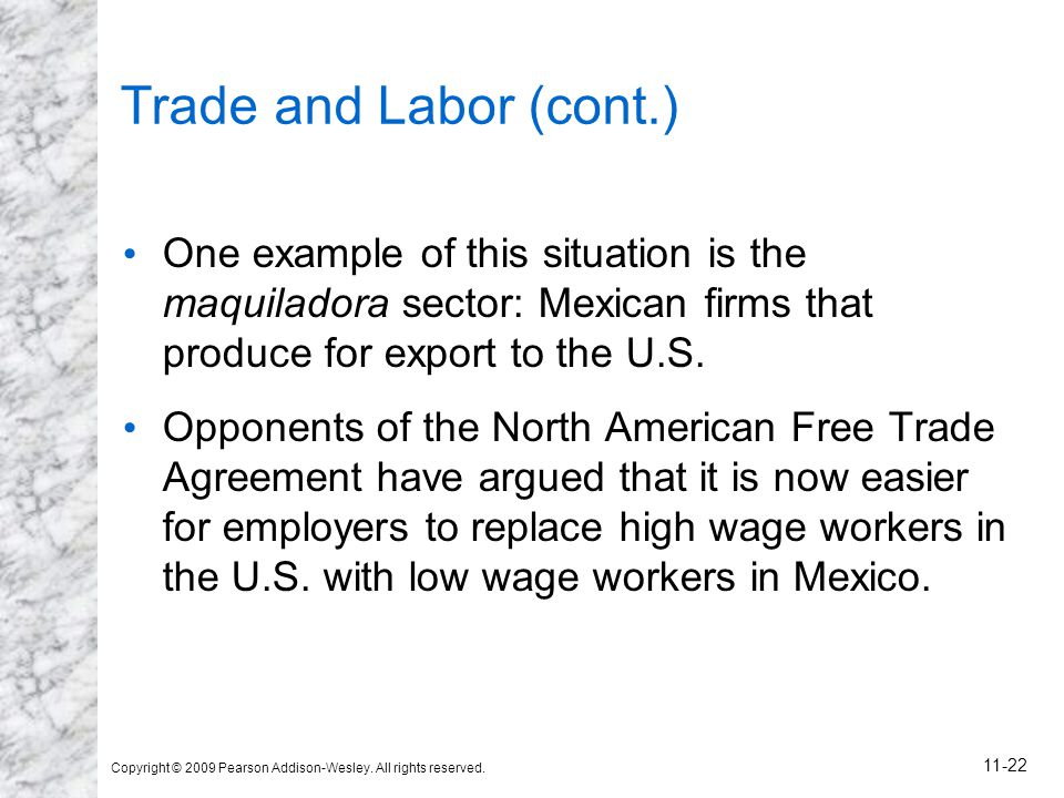 Trade and Labor (cont.) One example of this situation is the maquiladora sector: Mexican firms that produce for export to the U.S.