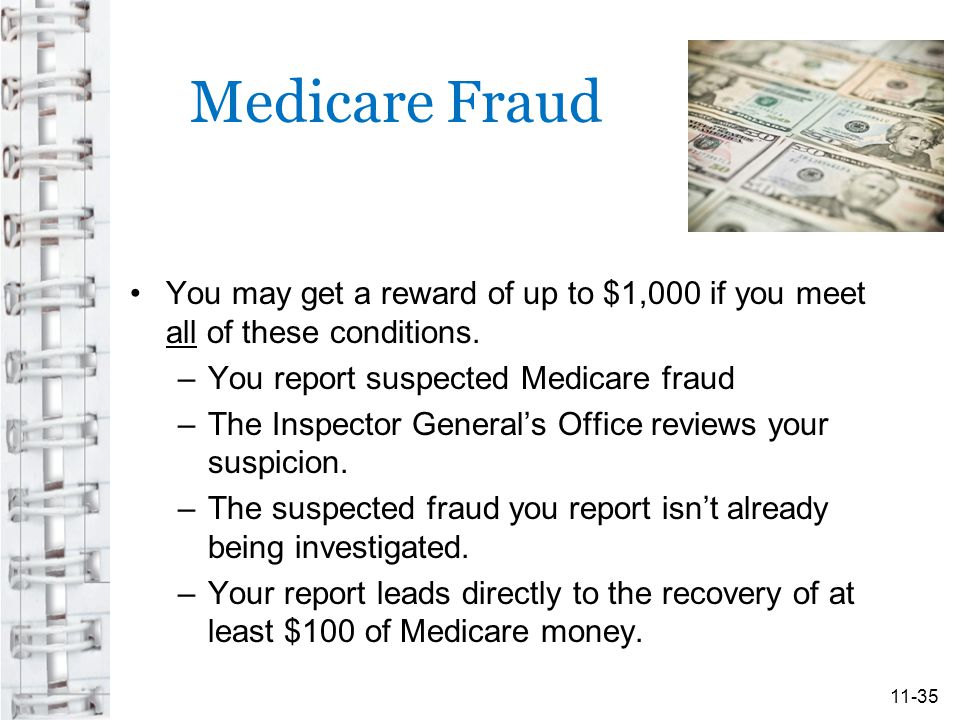 Medicare Fraud You may get a reward of up to $1,000 if you meet all of these conditions. You report suspected Medicare fraud.