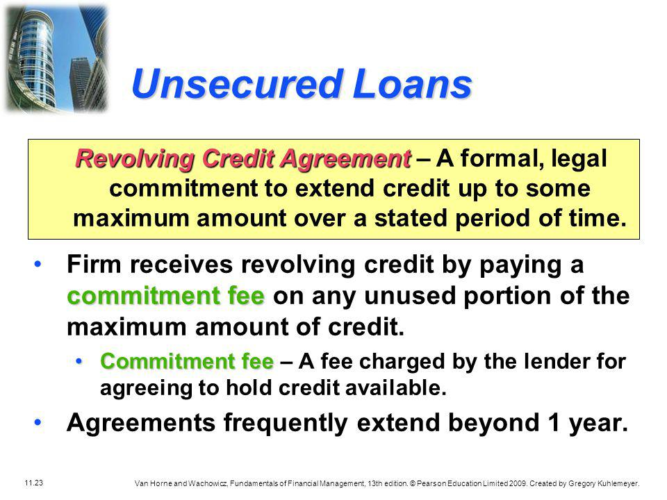 Unsecured Loans Revolving Credit Agreement – A formal, legal commitment to extend credit up to some maximum amount over a stated period of time.