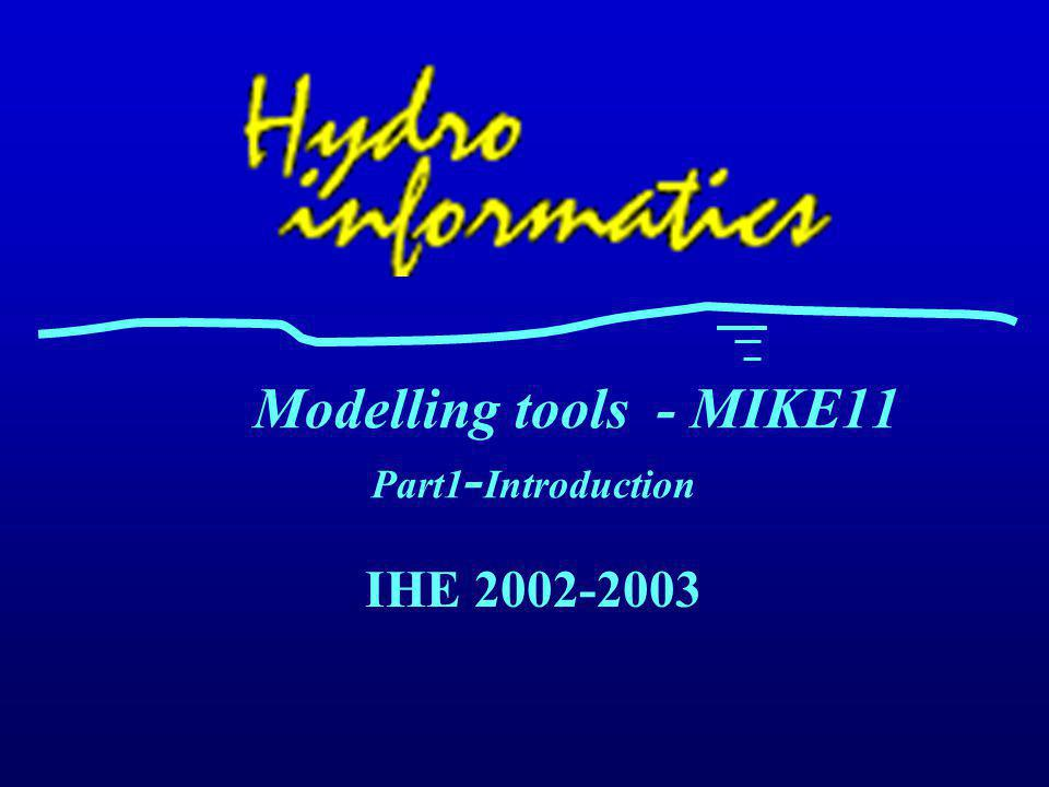 Modelling tools - MIKE11 Part1-Introduction