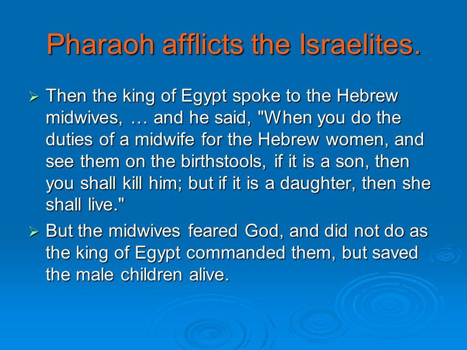 Pharaoh afflicts the Israelites.