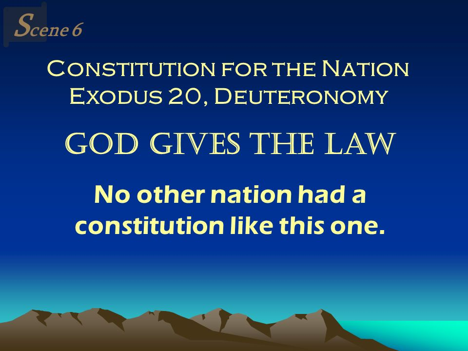 Scene 6 Constitution for the Nation Exodus 20, Deuteronomy. God Gives the Law.