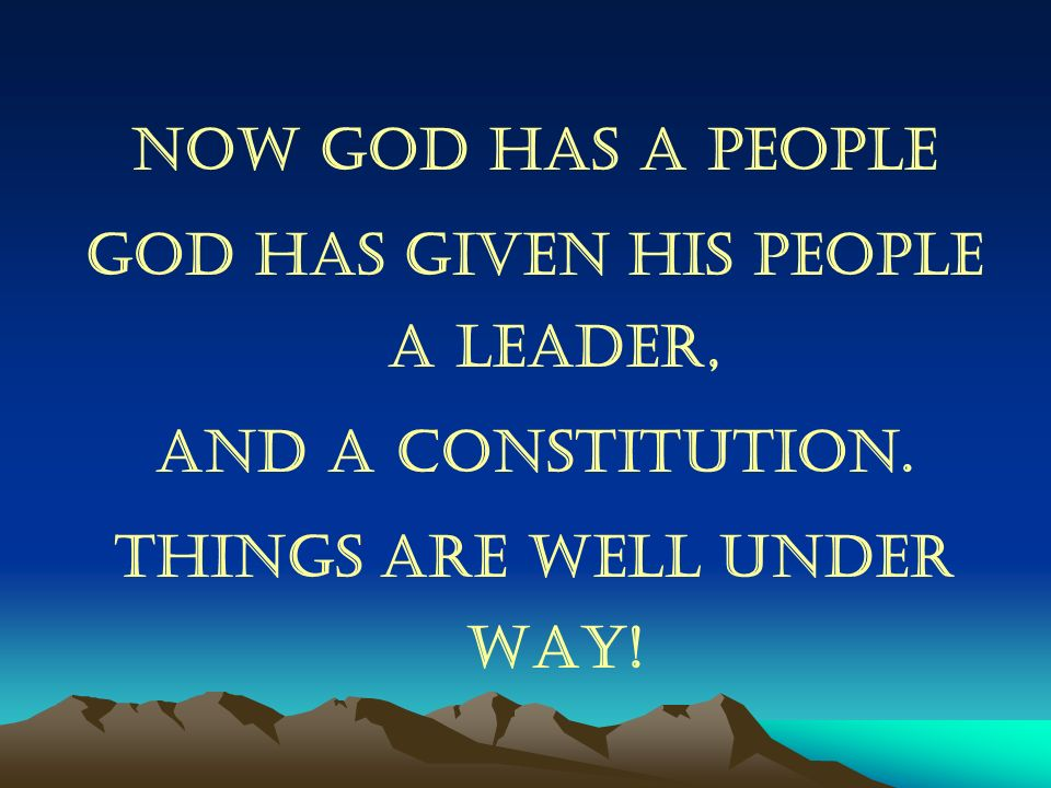 God has given His People A Leader, Things are well under way!