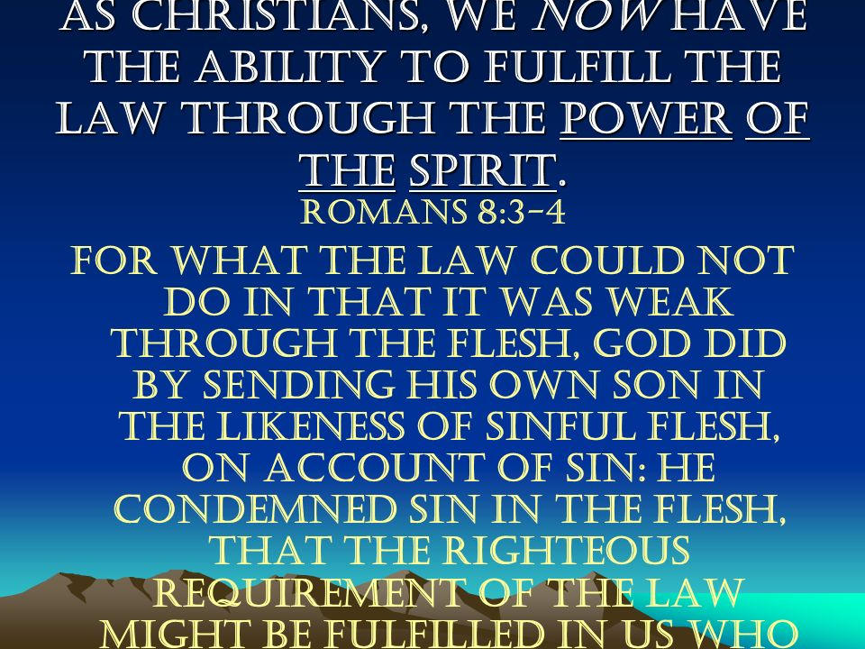 As Christians, we now have the ability to fulfill the law through the power of the Spirit.