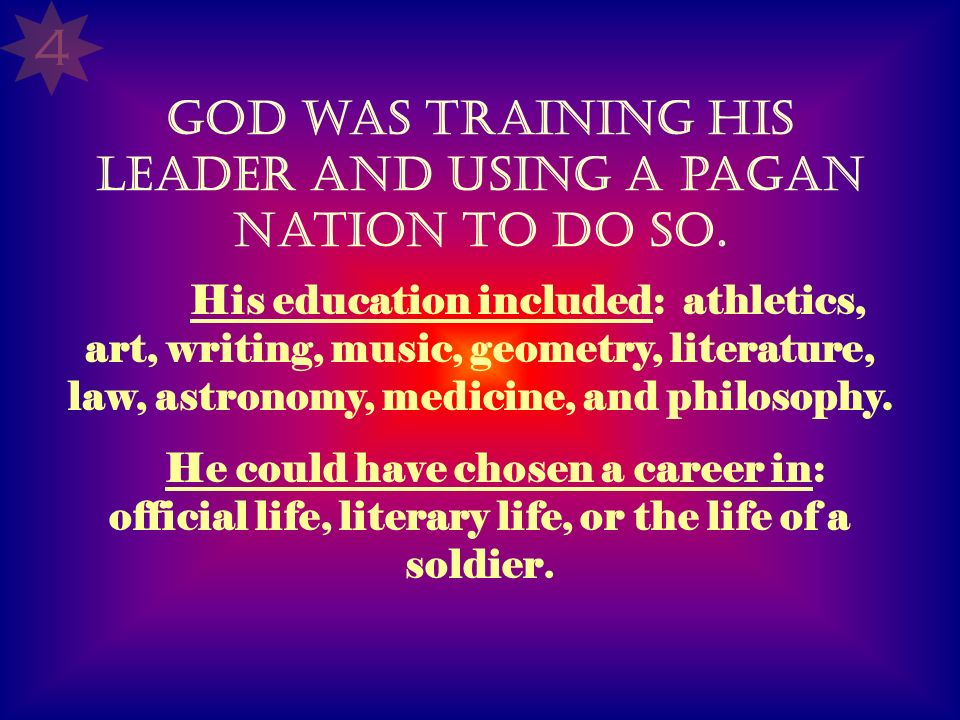 God was training His leader and using a pagan nation to do so.