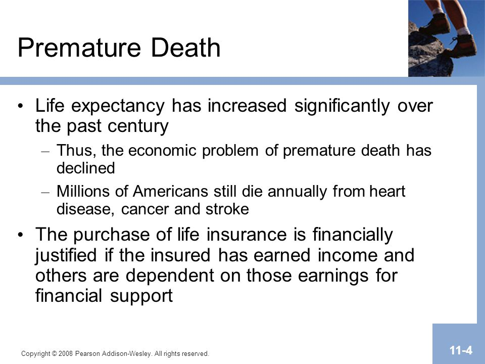 Premature Death Life expectancy has increased significantly over the past century. Thus, the economic problem of premature death has declined.